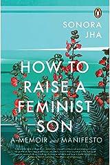 How To Raise A Feminist Son: A Memoir and Manifesto Kindle Edition