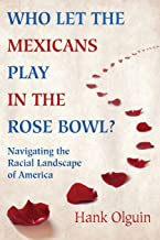 Who Let the Mexicans Play in the Rose Bowl: Navigating the Racial Landscape of America