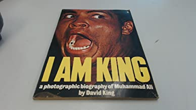 I Am King: A Photographic Biography of Muhammad Ali
