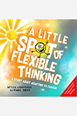 A Little SPOT of Flexible Thinking: A Story about Adapting to Change Kindle Edition