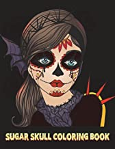 Sugar Skull Coloring Book: Adults Women Lady Sugar Skull Halloween Coloring Book For Teenagers, Tweens, Older Kids, Boys, ...
