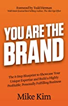 You Are The Brand: The 8-Step Blueprint to Showcase Your Unique Expertise and Build a Highly Profitable, Personally Fulfil...