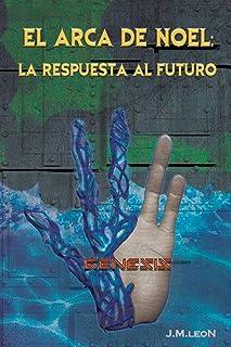 EL ARCA DE NOEL: LA RESPUESTA AL FUTURO: GENESIS