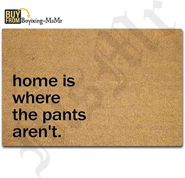 MsMr Doormat Entrance Mat Funny Doormat Home Is Where The Pants Aren T Door Mat For Indoor Outdoor Use Non Woven Fabric Top 18x30 Inch