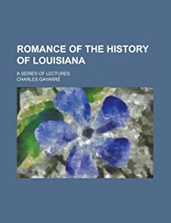 Romance of the History of Louisiana; A Series of Lectures
