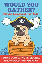 Would You Rather? Pirate Gamebook For Kids Funny Jokes, Facts, Quizzes, and Would You Rathers: Clean family fun, perfect on road trips, and plane ... and holiday gift idea for children Ages 6-12