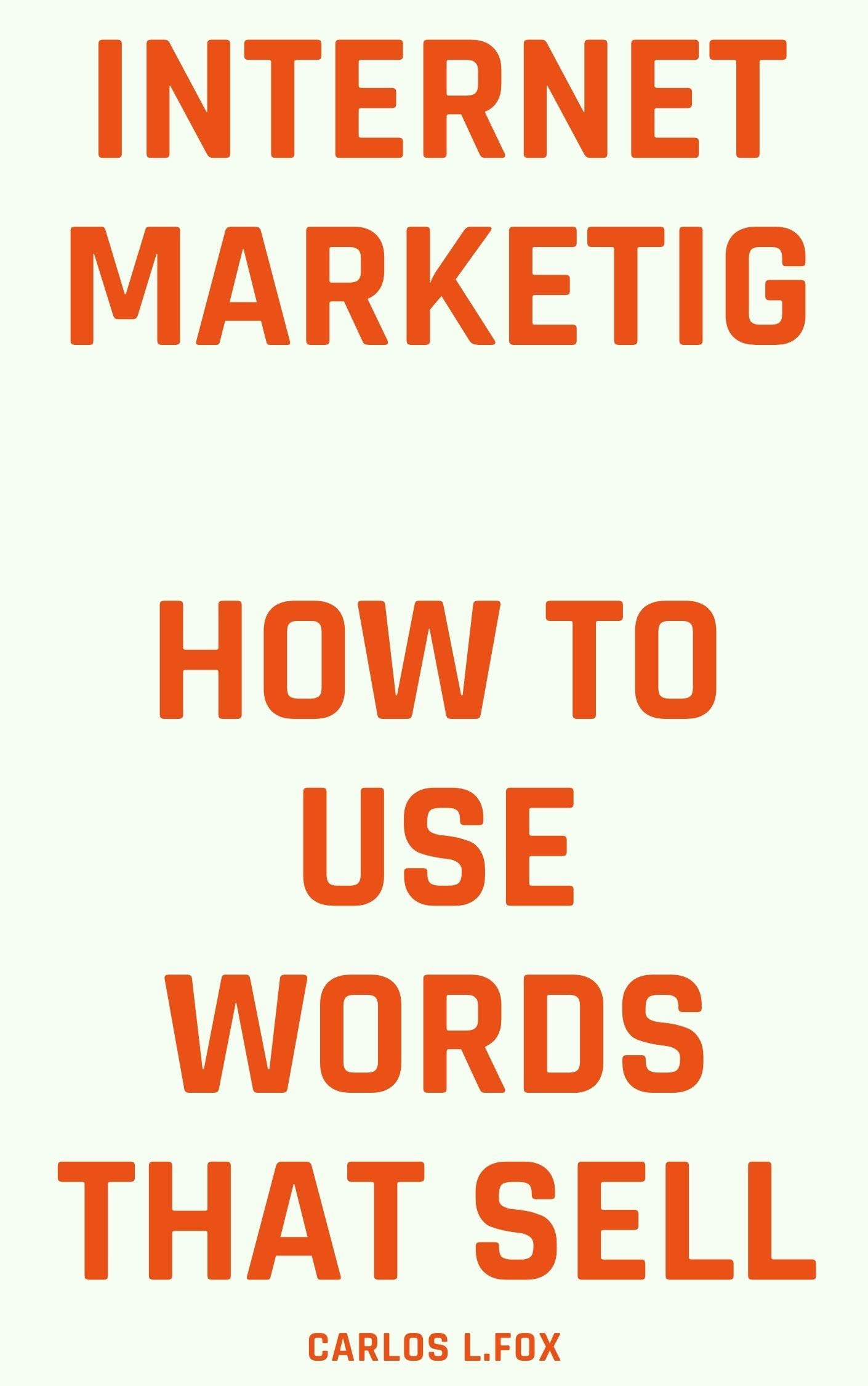 INTERNET MARKETING: How to use words that sell