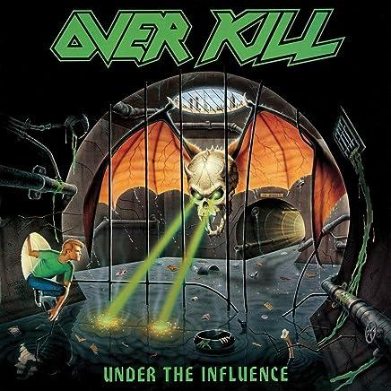 Over Kill - Under The Influence (2019) LEAK ALBUM