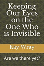 Keeping Our Eyes on the One Who is Invisible: Are we there yet?