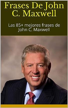 Frases De John C Maxwell Las 85 Mejores Frases De John C