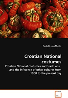 Croatian National costumes: Croatian National costumes and traditions,  and the influence of other cultures from 1900 to the present day