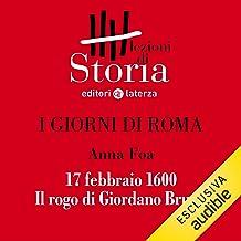 I giorni di Roma - 17 febbraio 1600. Il rogo di Giordano Bruno: Lezioni di Storia