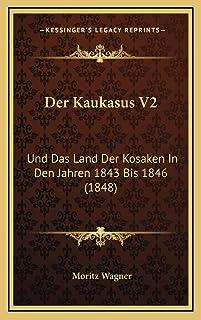 Der Kaukasus V2: Und Das Land Der Kosaken In Den Jahren 1843 Bis 1846 (1848)