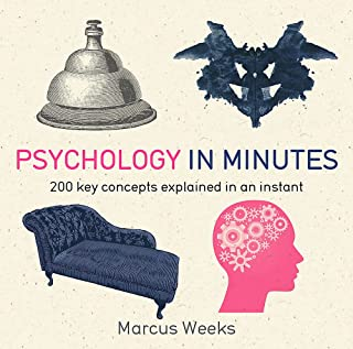 Psychology in Minutes: 200 Key Concepts Explained in an Instant