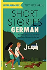 Short Stories in German for Intermediate Learners: Read for pleasure at your level, expand your vocabulary and learn German the fun way! (Foreign Language Graded Reader Series) (German Edition) eBook Kindle