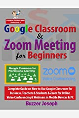 Google Classroom & Zoom Meeting for Beginners: Complete Guide on How to Use Google Classroom for Business, Teachers & Students & Zoom for Online Video ... & PC (Lucrative Business Ideas Series) Paperback