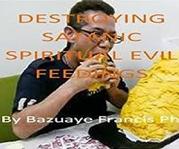 Destroying Satanic Spiritual Evil Feedings