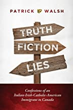 Truth.Fiction.Lies: Confessions of an Italian-Irish-Catholic-American Immigrant to Canada