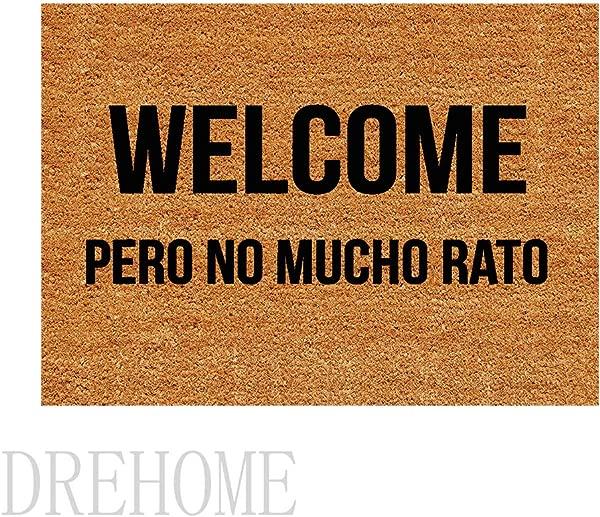 Drehome Welcome Pero No Mucho Rato Custom Durable Doormat Door Mat Rubber Non Slip Entrance Rug Floor Mat Funny Home Decor Mat