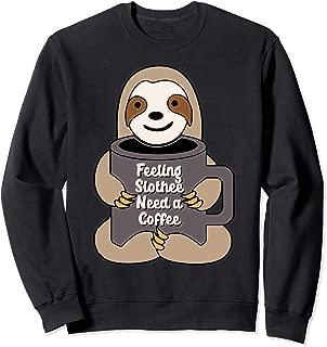 Feeling Slothee Need a Coffee Funny Sloth Coffee Lover Sweatshirt