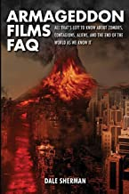 Armageddon Films FAQ: All That's Left to Know About Zombies, Contagions, Alients and the End of the World as We Know It!