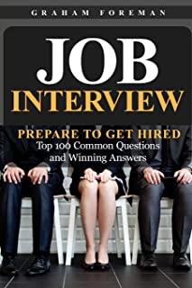 Job Interview: Prepare to Get Hired: Top 100 Common Questions and Winning Answers