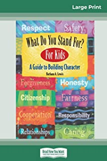 What Do You Stand For? For Kids: A Guide to Building Character (16pt Large Print Edition)