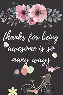 thanks for being awesome is so many ways: Appreciation Gift For Women and Men,120 pages Lined Blank Notebook
