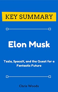 [KEY SUMMARY] Elon Musk: Tesla, SpaceX, and the Quest for a Fantastic Future (Top Rated 30-min Series)