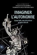 Imaginer l'autonomie: Castoriadis, actualité d'une pensée radicale