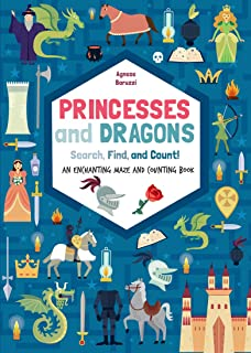 Princesses and Dragons : Search, Find and Count: An Enchanting Mazes and Counting Book