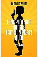 L'inspectrice Harris fait n'importe quoi: Nouvelles policières humoristiques (Femmes détectives & humour) Format Kindle
