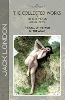 The Collected Works of Jack London, Vol. 02 (of 25): The Call of the Wild; Before Adam