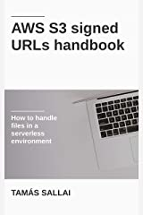 AWS S3 Signed URLs Handbook: How to Handle Files in a Serverless Environment Kindle Edition