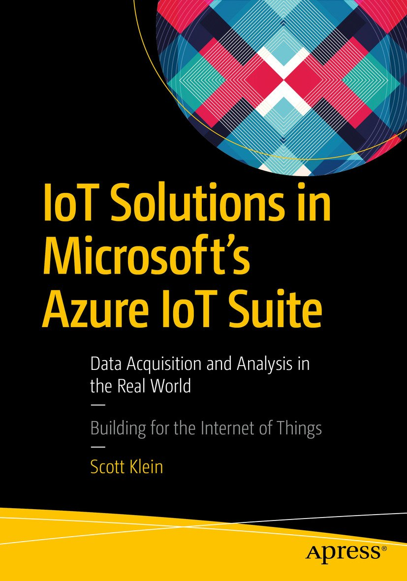 IoT Solutions In Microsoft's Azure IoT Suite: Data Acquisition And Analysis In The Real World (English Edition)