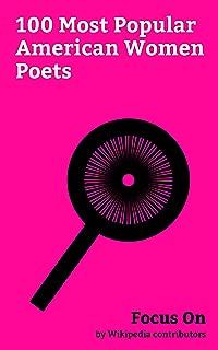 Focus On: 100 Most Popular American Women Poets: Maya Angelou, Sylvia Plath, Pauley Perrette, Emily Dickinson, Erykah Badu, Patti Smith, Gertrude Stein, ... Parker, Louisa May Alcott, Jill Scott, etc.