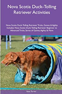 Nova Scotia Duck-Tolling Retriever Activities Nova Scotia Duck-Tolling Retriever Tricks, Games & Agility. Includes: Nova Scotia Duck-Tolling ... Tricks, Series of Games, Agility and More