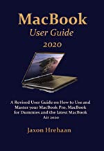 MacBook User Guide  2020: A Revised User Guide on How to Use and  Master your MacBook Pro, MacBook for Dummies and the latest MacBook Air 2020 (English Edition)