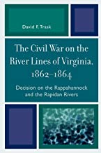 The Civil War on the River Lines of Virginia, 1862-1864: Decision on the Rappahannock and the Rapidan Rivers