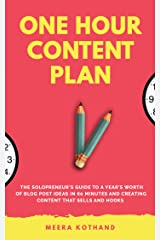 The One Hour Content Plan: The Solopreneur's Guide to a Year's Worth of Blog Post Ideas in 60 Minutes and Creating Content That Hooks and Sells Kindle Edition