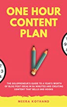 The One Hour Content Plan: The Solopreneur's Guide to a Year's Worth of Blog Post Ideas in 60 Minutes and Creating Content...