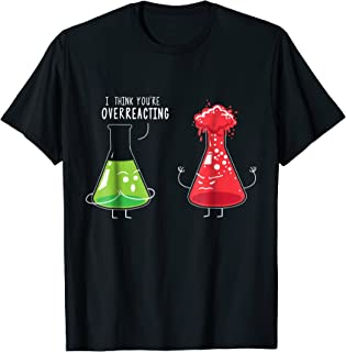 I Think You're Overreacting Funny Science Chemistry T-Shirt
