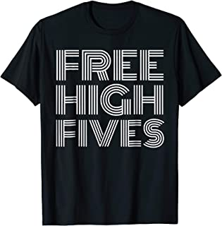Free High Fives T-Shirt - Funny Shirt with Saying