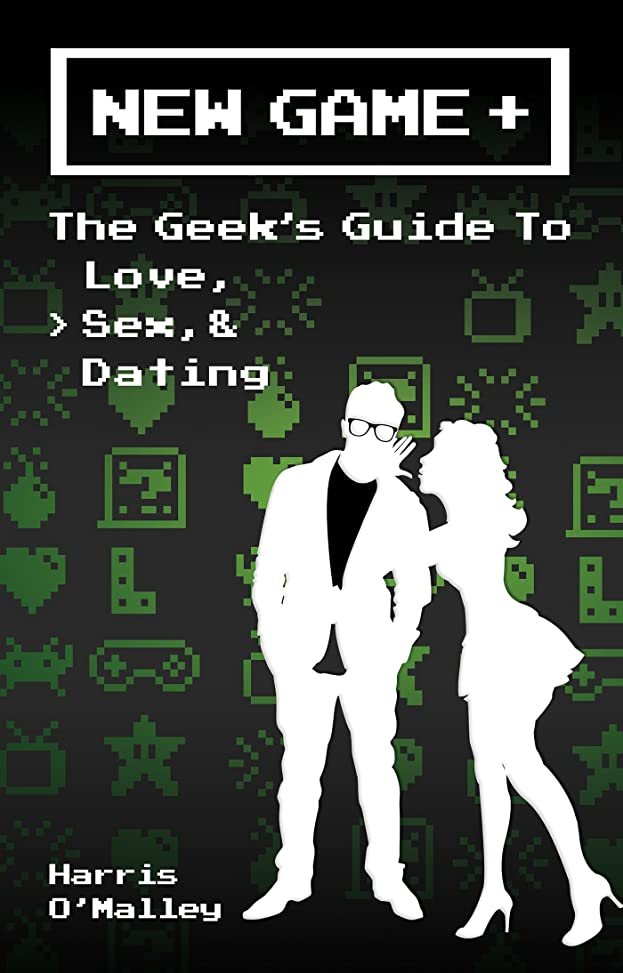 危険外部論争の的New Game +: The Geek's Guide to Love, Sex, & Dating (English Edition)