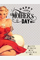 Happy Mothers Day Quotes To Show How Loved You Are: Gratitude gift for your Mom on Mother's Day Paperback