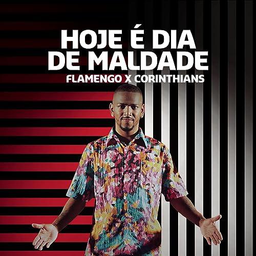 Hoje é Dia de Maldade (Flamengo x Corinthians) de Nego Do ...