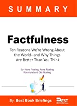 Summary of Factfulness by Hans Rosling, Anna Rosling Rönnlund, and Ola Rosling: Ten Reasons We're Wrong about the World an...