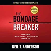 The Bondage Breaker: Overcoming Negative Thoughts, Irrational Feelings, Habitual Sins