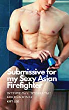 Submissive for my Sexy Asian Firefighter: Intense Gay Interracial Erotica Story