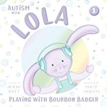 Autism with Lola: Playing with Bourbon Badger (Autism with Love Book 1)